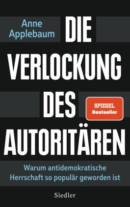 Anne Applebaum - Die Verlockung des Autoritären - Warum antidemokratische Herrschaft so populär geworden ist