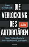 Anne Applebaum - Die Verlockung des Autoritären