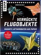 Christian Saile - Verrückte Flugobjekte. Rasante Luftakrobaten aus Papier.