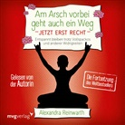 Alexandra Reinwarth - Am Arsch vorbei geht auch ein Weg - Jetzt erst recht, Audio-CD (Hörbuch)