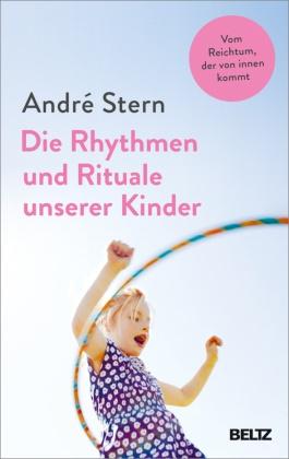 André Stern - Die Rhythmen und Rituale unserer Kinder - Vom Reichtum, der von innen kommt