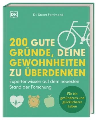 Stuart Farrimond, Stuart (Dr.) Farrimond - 200 gute Gründe, deine Gewohnheiten zu überdenken - Expertenwissen auf dem neuesten Stand der Forschung. Für ein gesünderes und glücklicheres Leben