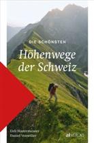 Ueli Hintermeister, Daniel Vonwiller - Die schönsten Höhenwege der Schweiz