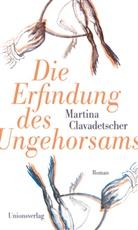 Martina Clavadetscher - Die Erfindung des Ungehorsams