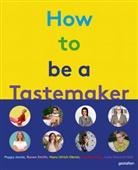 Gestalten, Robert Klanten, Michelle Lu, Semaine, Andrea Servert, Andrea Servert et al... - How to be a Tastemaker