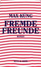 Max Küng - Fremde Freunde