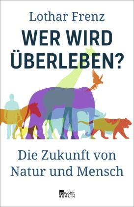 Lothar Frenz - Wer wird überleben? - Die Zukunft von Natur und Mensch