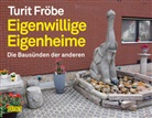 Turit Fröbe - Eigenwillige Eigenheime