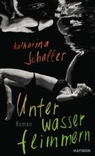 Katharina Schaller - Unterwasserflimmern