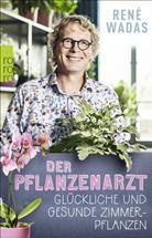 René Wadas - Der Pflanzenarzt: Glückliche und gesunde Zimmerpflanzen
