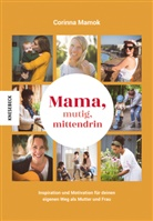 Corinna Mamok - Mama, mutig, mittendrin