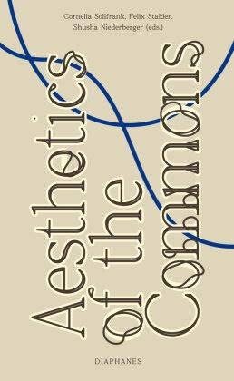 Niederberge, Shusha Niederberger, Cornelia Sollfrank, Felix Stalder - Aesthetics of the Commons