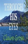Claire E Grose, Claire E. Grose - Through His Eyes