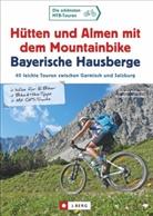 Be, Peter Prof. Dr. Berthold, Gotlind Dr. Blechschmidt, Eva-Maria Hirtlreiter, Gerhar Hirtlreiter, Gerhard Hirtlreiter... - Hütten und Almen mit dem Mountainbike Bayerische Hausberge