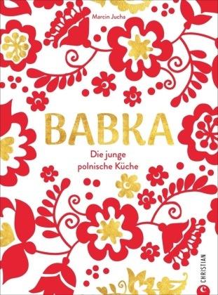 Andreas Albrecht, Wilfried und Lisa Bahnmüller,  Be, Peter Prof. Dr. Berthold, Angelika Biber, Stefanie Bisping... - Babka - Die junge polnische Küche