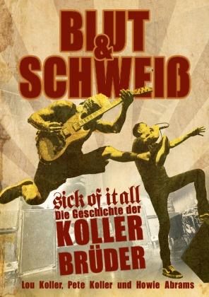 Howie Abrams, Lo Koller, Lou Koller, Pet Koller, Pete Koller - Blut und Schweiß - Sick Of It All - Die Geschichte der Koller-Brüder
