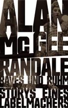 Alan Mcgee, Allan McGee, Michael Kellner - Randale, Raves und Ruhm