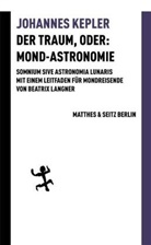 Johannes Kepler, Hans Bungarten, Beatri Langner, Beatrix Langner - Der Traum, oder: Mond-Astronomie