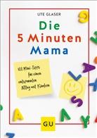 Ute Glaser - Die 5-Minuten-Mama