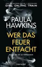 Paula Hawkins - Wer das Feuer entfacht - Keine Tat ist je vergessen