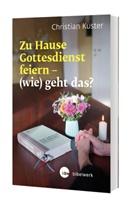 Christian Kuster - Zu Hause Gottesdienst feiern - (wie) geht das?