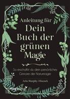 Arin Murphy-Hiscock - Anleitung für dein Buch der grünen Magie