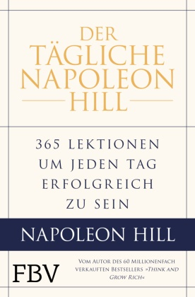 Samuel A. Cypert, Napoleo Hill, Napoleon Hill, Michael J u Ritt, Michael J. Ritt, W Clemen Stone... - Der tägliche Napoleon Hill - 365 Lektionen, um jeden Tag erfolgreich zu sein