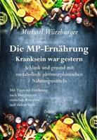 Michael Würzburger - Die MP-Ernährung - Kranksein war gestern - Schlank und gesund mit metabolisch-pleomorphistischen Nahrungsmitteln