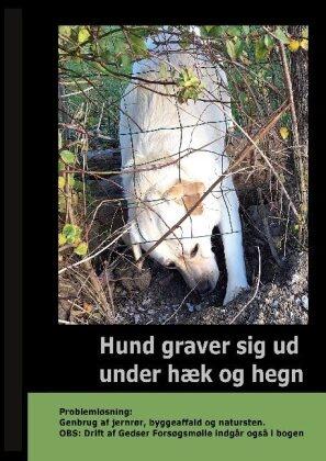 Gitte Ahrenkiel - Hund graver sig ud under Hæk og Hegn - - Problemløsning: Genbrug af jernrør, byggeaffald og natursten. OBS: Drift af Gedser Forsøgsmølle indgår også i bogen