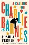Joshua Ferris - A Calling for Charlie Barnes