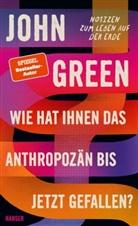 John Green - Wie hat Ihnen das Anthropozän bis jetzt gefallen?