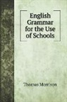 Thomas Morrison - English Grammar for the Use of Schools