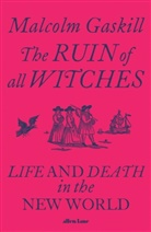 Malcolm Gaskill - The Ruin of All Witches