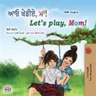 Shelley Admont, Kidkiddos Books - Let's play, Mom! (Punjabi English Bilingual Book for Kids- Gurmukhi)