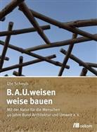 Ute Scheub, A U Bund Architektur und Umwelt, B.A.U. Bund Architektur und Umwelt - B.A.U.weisen - weise bauen