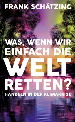Frank Schätzing - Was, wenn wir einfach die Welt retten? - Handeln in der Klimakrise