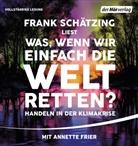 Frank Schätzing, Annette Frier, Frank Schätzing - Was, wenn wir einfach die Welt retten?, 1 Audio-CD, (Hörbuch)