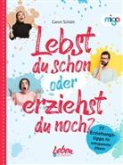 Caren Schütt - Lebst du schon oder erziehst du noch?