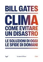 Bill Gates - Clima. Come Evitare Un Disastro
