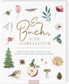 Kristin Funk - Ein Buch, vier Jahreszeiten. Wohlfühlideen, Rezepte und Geschichten für ein ganzes Jahr