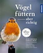 Pete Berthold, Peter Berthold, Gabriele Mohr - Vögel füttern, aber richtig