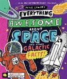 Mike Lowery - Everything Awesome About Space and Other Galactic Facts!