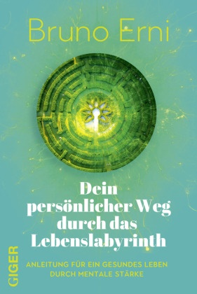 Bruno Erni - Dein persönlicher Weg durch das Lebenslabyrinth - Anleitung für ein gesundes Leben durch mentale Stärke. Bewusstsein trainieren, Gehirnwellen nutzen: So lernst du, menschliche Energiefelder zu lesen
