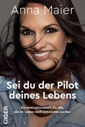 Anna Maier - Sei du der Pilot deines Lebens - Ein Motivationsbuch für alle, die im Leben nach Antworten suchen. Träume verwirklichen, Lebensziele erreichen: so gelingt der Neustart! Ratgeber & Erfahrungsbericht