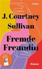 J Courtney Sullivan, J. Courtney Sullivan - Fremde Freundin