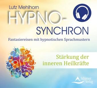 Lutz Mehlhorn - Stärkung der inneren Heilkräfte, Audio-CD (Hörbuch) - Hypno-Synchron - Fantasiereisen mit hypnotischen Sprachmustern