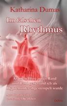 Katharina Dumas - Im falschen Rhythmus - Als mein Herz außer Rand und Band geriet und ich als Hypochonder abgestempelt wurde - Autobiografie einer unerkannten Krankheit