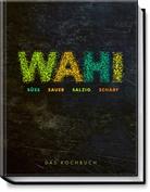 Alex Wahi, Judith Büthe, Hubertus Schüler - Wahi - süß, sauer, salzig, scharf