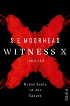S E Moorhead, S. E. Moorhead, S.E. Moorhead, SE Moorhead - Witness X - Deine Seele ist der Tatort