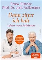 Fran Elstner, Frank Elstner, Leitzman, Jens Volkmann, Jens (Prof. Dr. Volkmann - »Dann zitter ich halt« - Leben trotz Parkinson
